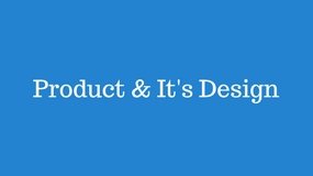 Product & It's Design